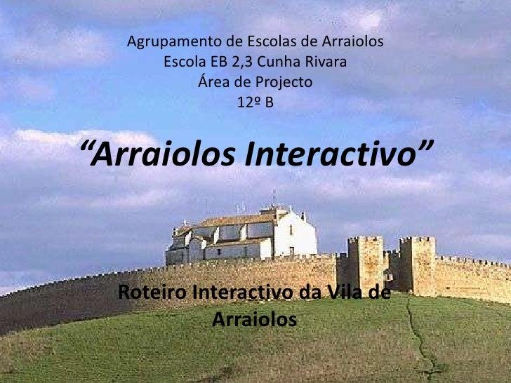 """Agrupamento de Escolas de Arraiolos<br />Escola EB 2,3 Cunha Rivara<br />Área de Projecto<br />12º B<br />""""Arraiolos Inter..."""