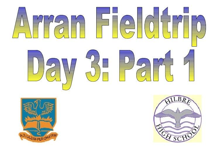 Arran Fieldtrip Day 3: Part 1