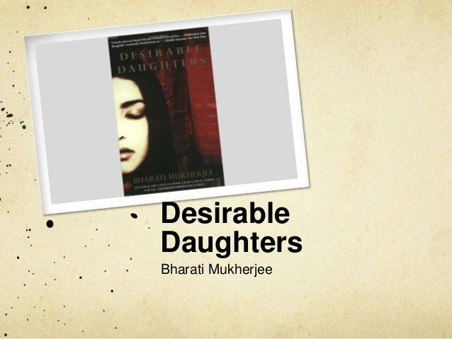 bharati mukherjees desirable daughters essay Desirable daughters essays - bharati mukherjee's desirable daughters.