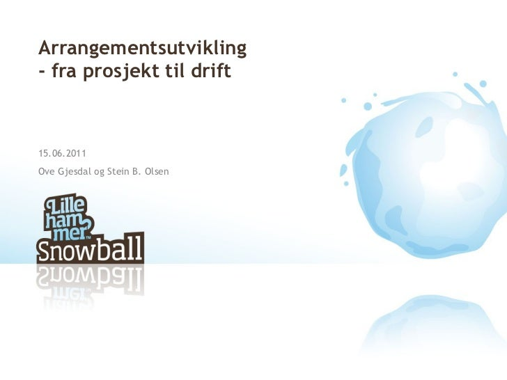 Arrangementsutvikling - fra prosjekt til drift 15.06.2011 Ove Gjesdal og Stein B. Olsen