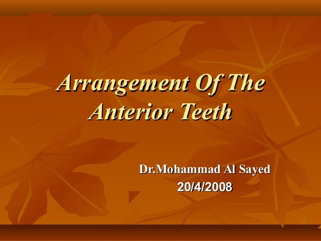 Arrangement Of The Anterior Teeth Dr.Mohammad Al Sayed 20/4/2008