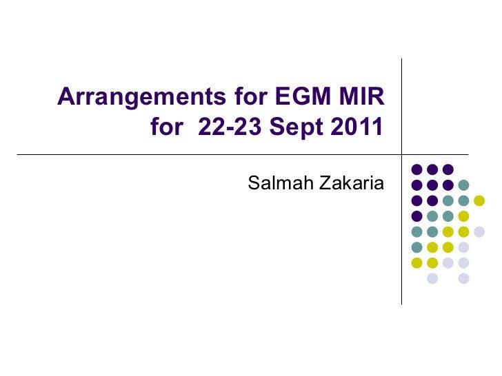 Arrangements for EGM MIR for  22-23 Sept 2011 Salmah Zakaria