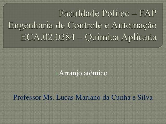 Arranjo atômicoProfessor Ms. Lucas Mariano da Cunha e Silva