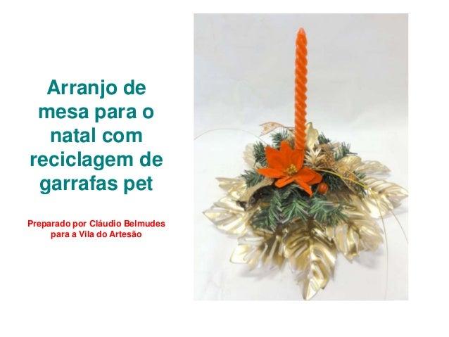 Arranjo de mesa para o  natal comreciclagem de garrafas petPreparado por Cláudio Belmudes     para a Vila do Artesão