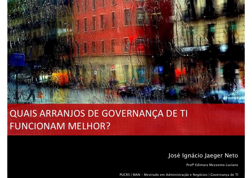 QUAIS ARRANJOS DE GOVERNANÇA DE TI FUNCIONAM MELHOR?                                                  José Ignácio Jaeger ...
