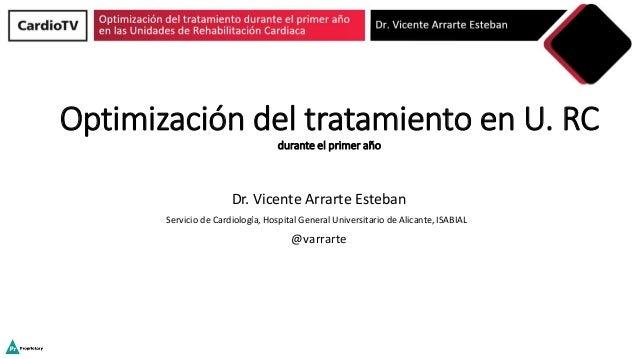 Optimización del tratamiento en U. RC durante el primer año Dr. Vicente Arrarte Esteban Servicio de Cardiología, Hospital ...