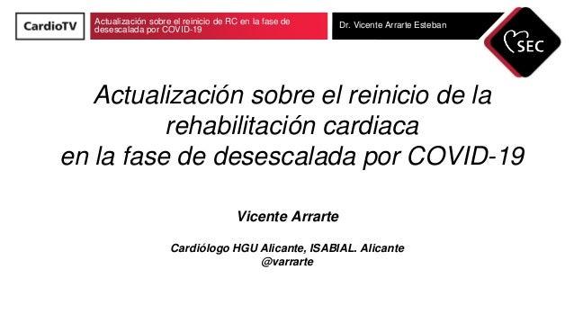 Actualización sobre el reinicio de RC en la fase de desescalada por COVID-19 Dr. Vicente Arrarte Esteban Actualización sob...