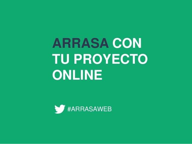 ARRASA CON  TU PROYECTO  ONLINE  #ARRASAWEB