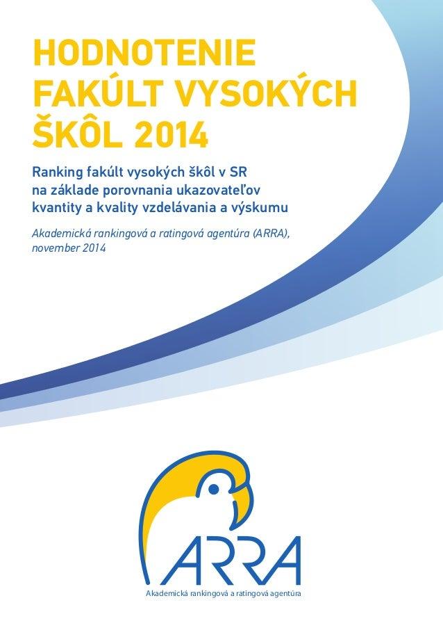 Akademická rankingová a ratingová agentúra  HODNOTENIE  FAKÚLT VYSOKÝCH  ŠKÔL 2014  Ranking fakúlt vysokých škôl v SR  na ...