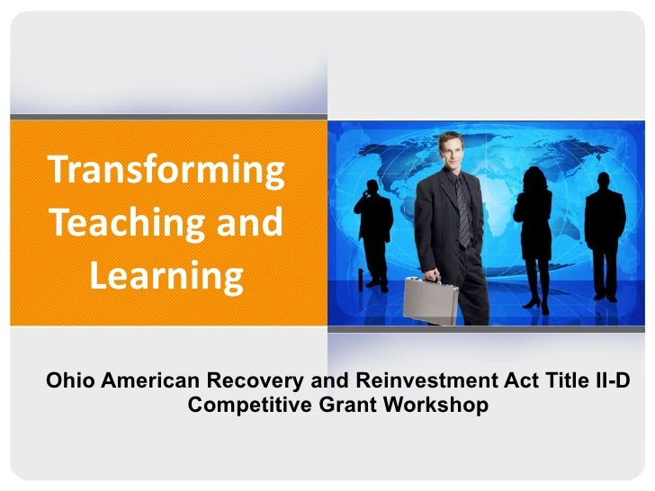 Transforming Teaching and Learning Ohio American Recovery and Reinvestment Act Title II-D Competitive Grant Workshop