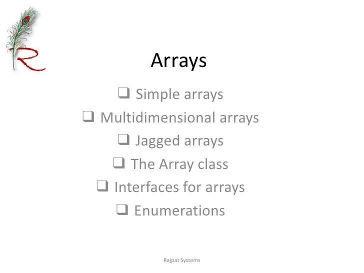 Arrays<br />❑ Simple arrays<br />❑ Multidimensional arrays<br />❑ Jagged arrays<br />❑ The Array class<br />❑ Interfaces f...