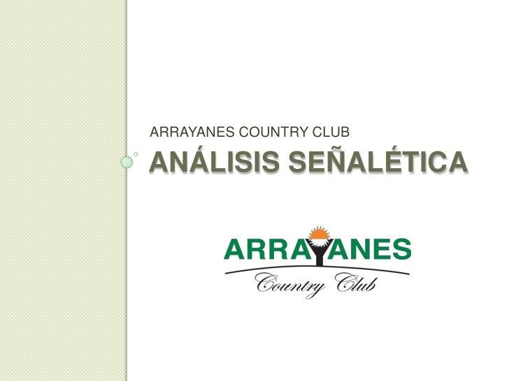ANÁLISIS SEÑALÉTICA <br />ARRAYANES COUNTRY CLUB <br />