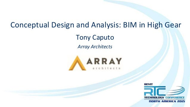 Conceptual Design and Analysis: BIM in High Gear Tony Caputo Array Architects