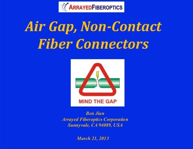 Air Gap, Non-‐Contact    Fiber Connectors                     Ben Jian         Arrayed Fiberoptics Corporatio...
