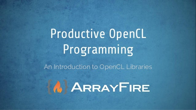 An Introduction to OpenCL Libraries Productive OpenCL Programming