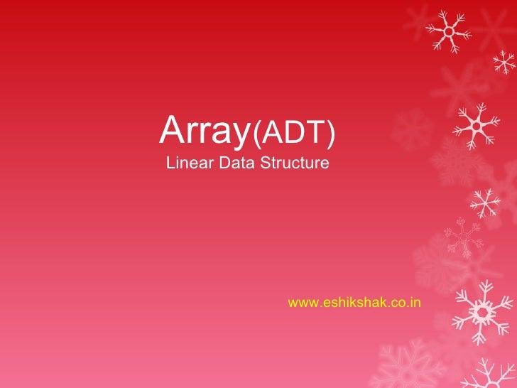 Array(ADT)Linear Data Structure               www.eshikshak.co.in