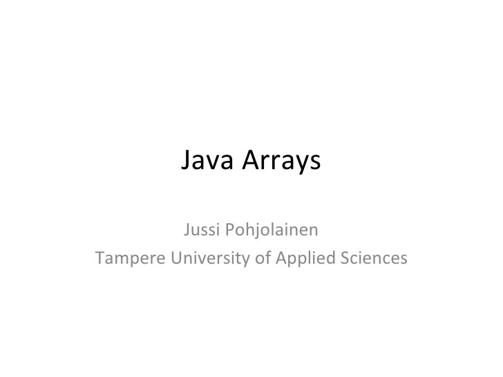 Java Arrays Jussi Pohjolainen Tampere University of Applied Sciences