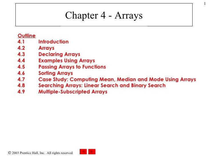 Chapter 4 - Arrays Outline 4.1 Introduction 4.2 Arrays 4.3 Declaring Arrays 4.4 Examples Using Arrays 4.5 Passing Arrays t...