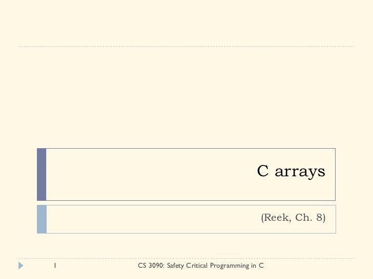 C arrays (Reek, Ch. 8) CS 3090: Safety Critical Programming in C