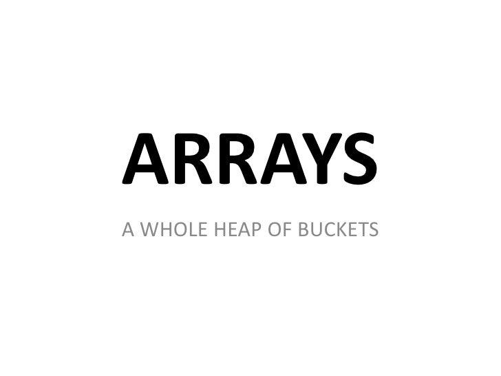 ARRAYSA WHOLE HEAP OF BUCKETS