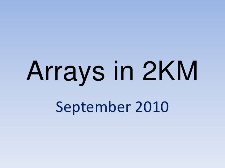 Arrays in 2KM<br />September 2010<br />