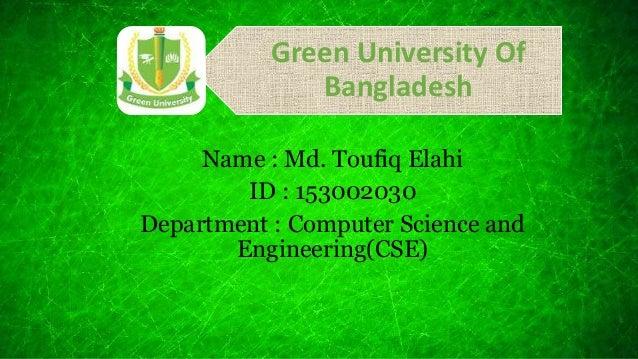 Green University Of Bangladesh Name : Md. Toufiq Elahi ID : 153002030 Department : Computer Science and Engineering(CSE)