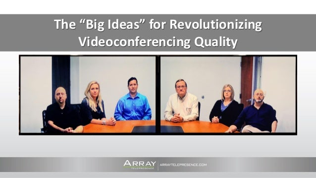 "The ""Big Ideas"" for Revolutionizing Videoconferencing Quality"