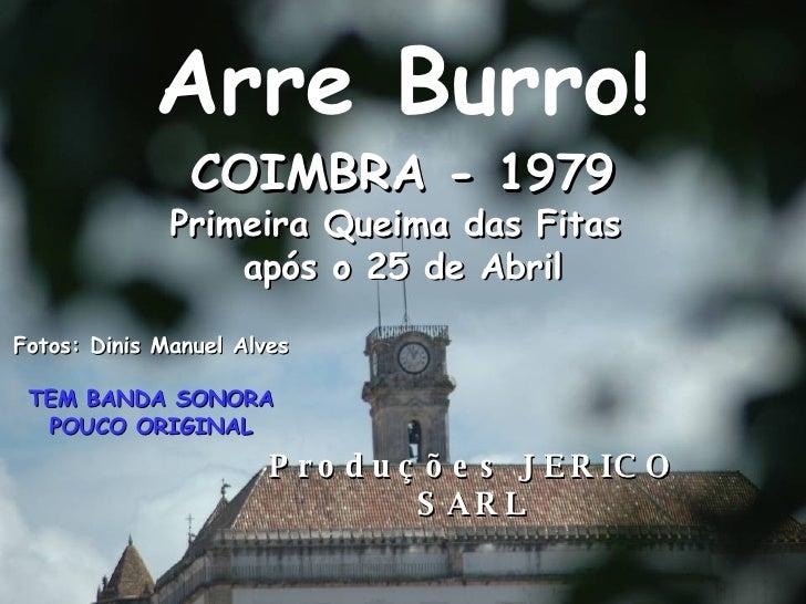 Arre Burro ! COIMBRA - 1979 Primeira Queima das Fitas  após o 25 de Abril Fotos: Dinis Manuel Alves TEM BANDA SONORA POUCO...