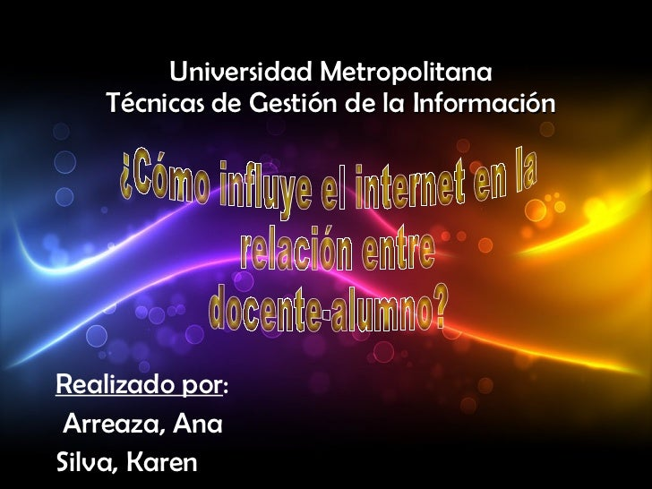 Universidad Metropolitana Técnicas de Gestión de la Información Realizado por : Arreaza, Ana Silva, Karen ¿Cómo influye el...