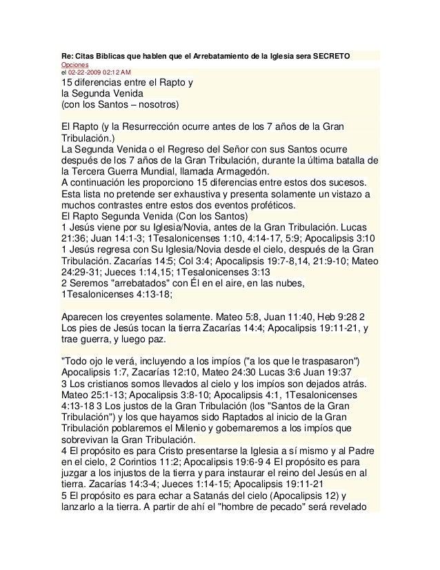 Re: Citas Biblicas que hablen que el Arrebatamiento de la Iglesia sera SECRETOOpcionesel 02-22-2009 02:12 AM15 diferencias...