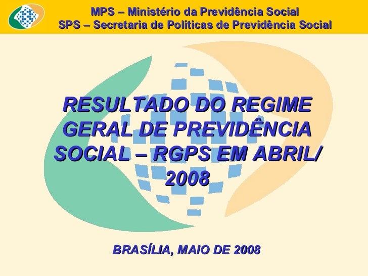 MPS – Ministério da Previdência Social SPS – Secretaria de Políticas de Previdência Social RESULTADO DO REGIME GERAL DE PR...