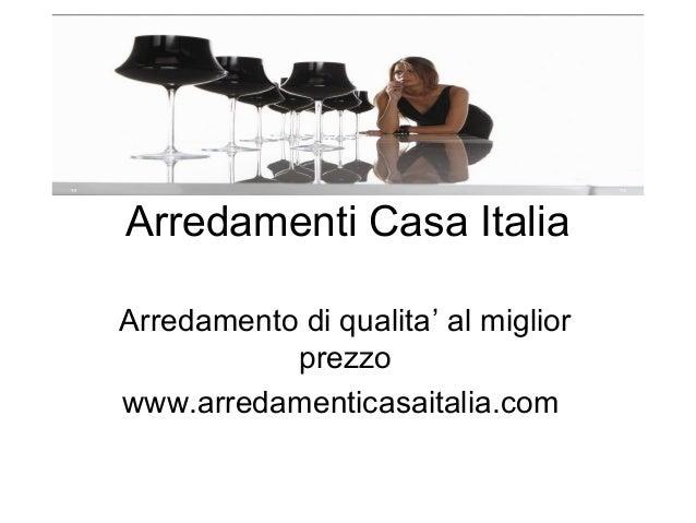 Arredamenti Casa Italia Arredamento di qualita' al miglior prezzo www.arredamenticasaitalia.com