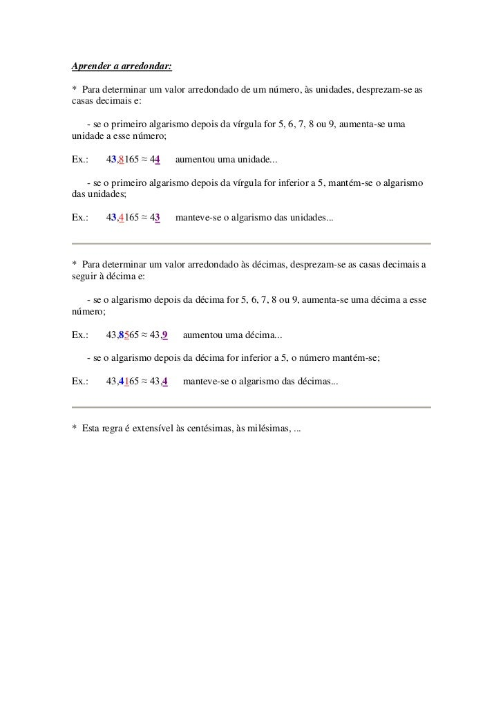 Aprender a arredondar:* Para determinar um valor arredondado de um número, às unidades, desprezam-se ascasas decimais e:  ...