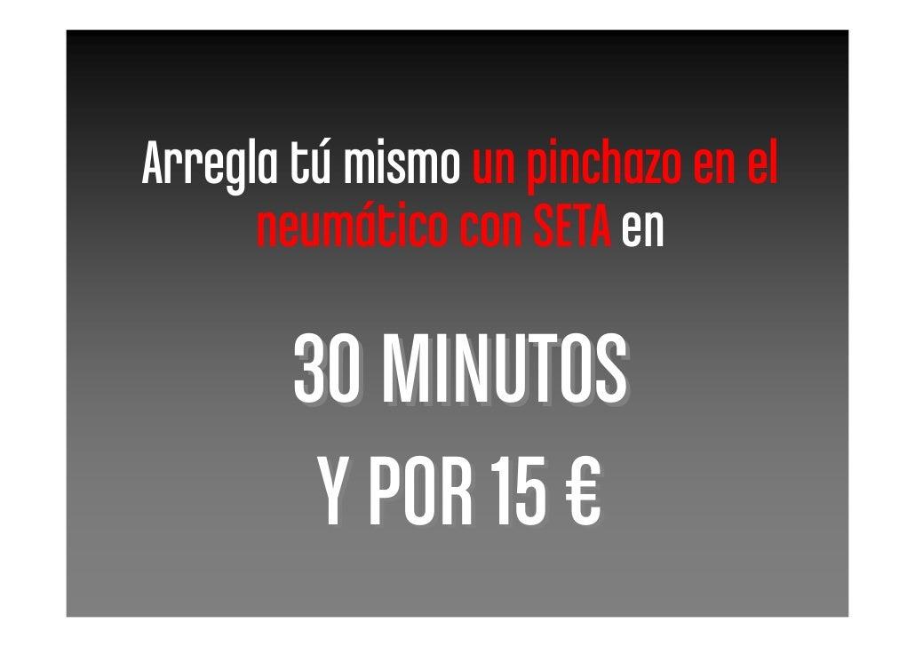 Arregla tú mismo un pinchazo en el       neumático con SETA en          30 MINUTOS          Y POR 15 €