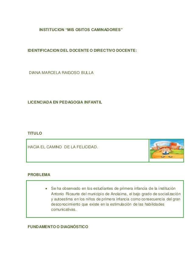 "INSTITUCION ""MIS OSITOS CAMINADORES""  IDENTIFICACION DEL DOCENTE O DIRECTIVO DOCENTE:  DIANA MARCELA RAIGOSO BULLA  LICENC..."