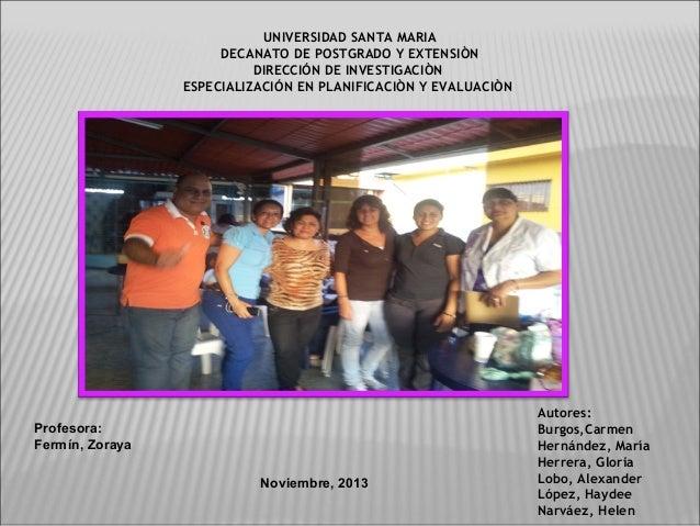 UNIVERSIDAD SANTA MARIA DECANATO DE POSTGRADO Y EXTENSIÒN DIRECCIÓN DE INVESTIGACIÒN ESPECIALIZACIÓN EN PLANIFICACIÒN Y EV...
