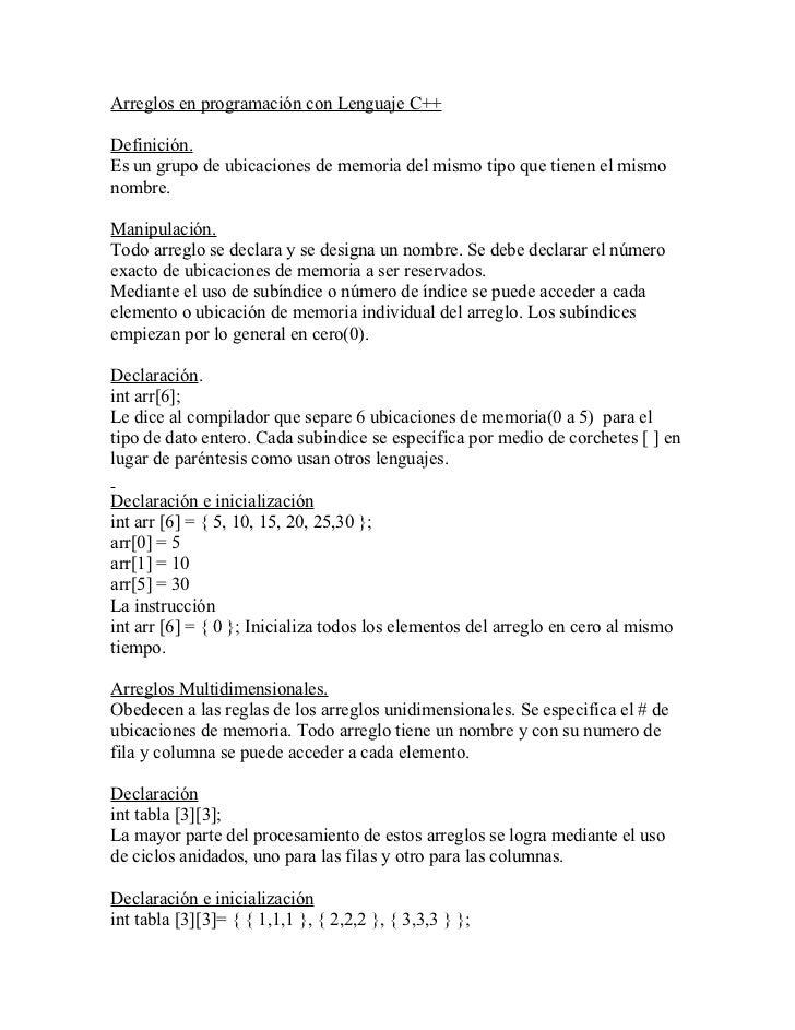 Arreglos en programación con Lenguaje C++Definición.Es un grupo de ubicaciones de memoria del mismo tipo que tienen el mis...