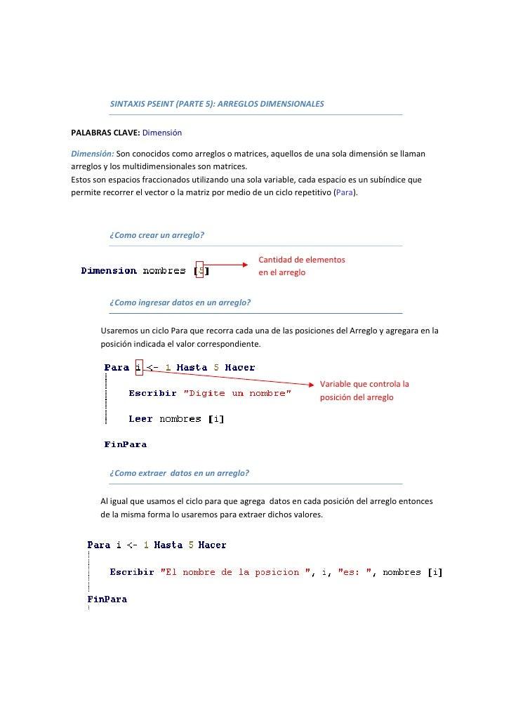 SINTAXIS PSEINT (PARTE 5): ARREGLOS DIMENSIONALES   PALABRAS CLAVE: Dimensión  Dimensión: Son conocidos como arreglos o ma...
