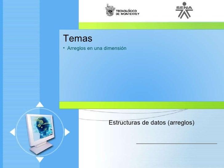 <ul><li>Temas </li></ul><ul><li>Arreglos en una dimensión </li></ul>Estructuras de datos (arreglos)