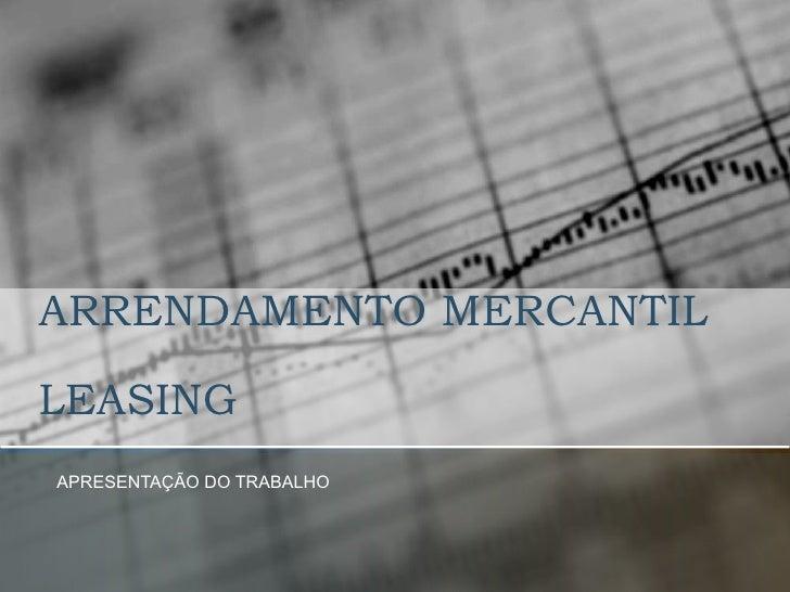 ARRENDAMENTO MERCANTIL  LEASING APRESENTAÇÃO DO TRABALHO