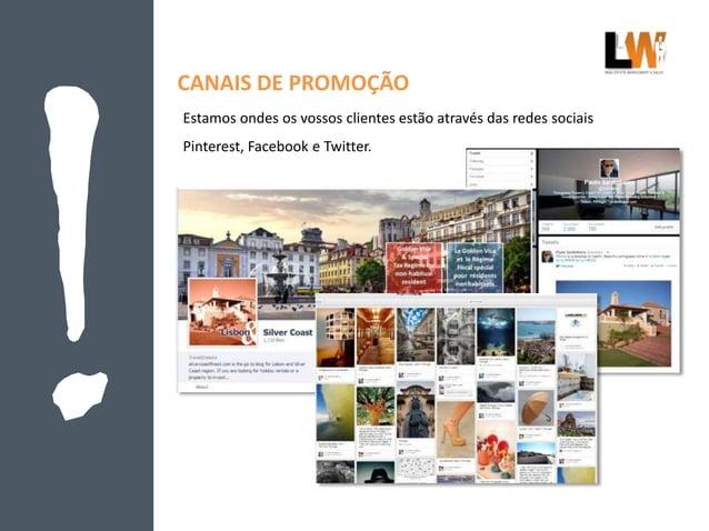 CANAIS DE PROMOÇÃO Estamos ondes os vossos clientes estão através das redes sociais Pinterest, Facebook e Twitter.