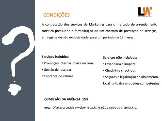 CONDIÇÕES A contratação dos serviços de Marketing para o mercado de arrendamento turístico pressupõe a formalização de um ...