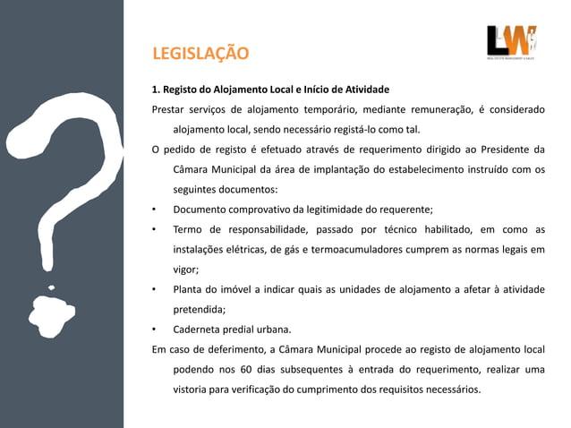LEGISLAÇÃO 1. Registo do Alojamento Local e Início de Atividade Prestar serviços de alojamento temporário, mediante remune...