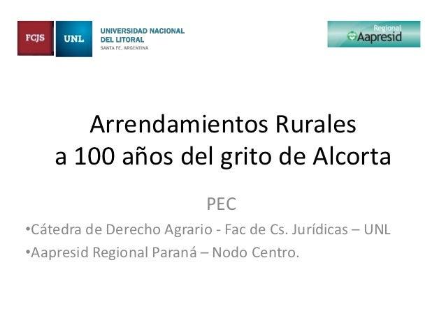 Arrendamientos Rurales    a 100 años del grito de Alcorta                           PEC•Cátedra de Derecho Agrario - Fac d...