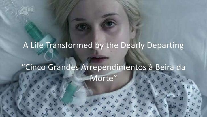 """A Life Transformed by the Dearly Departing""""Cinco Grandes Arrependimentos à Beira da                 Morte"""""""