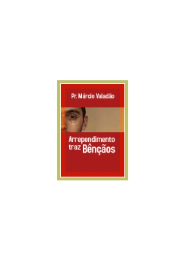Outros livros: www.editoraprofetizandovida.com.br Livro: Arrependimento traz bênçãos Autor: Pr Márcio Valadão Edição: Abri...