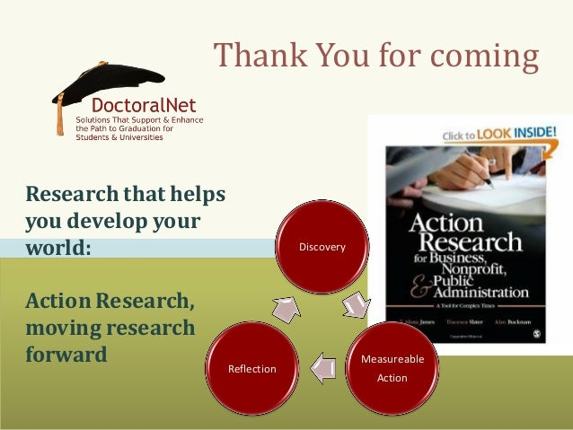 Thank You for coming Research that helps you develop your world: Action Research, moving research forward Discovery Measur...