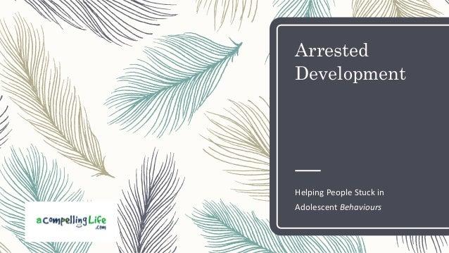 Arrested Development Helping People Stuck in Adolescent Behaviours