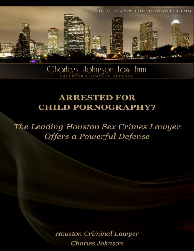 Arrested For Child Pornography?        The Leading Houston Sex Crimes Lawyer Offers a Powerful Defense                    ...