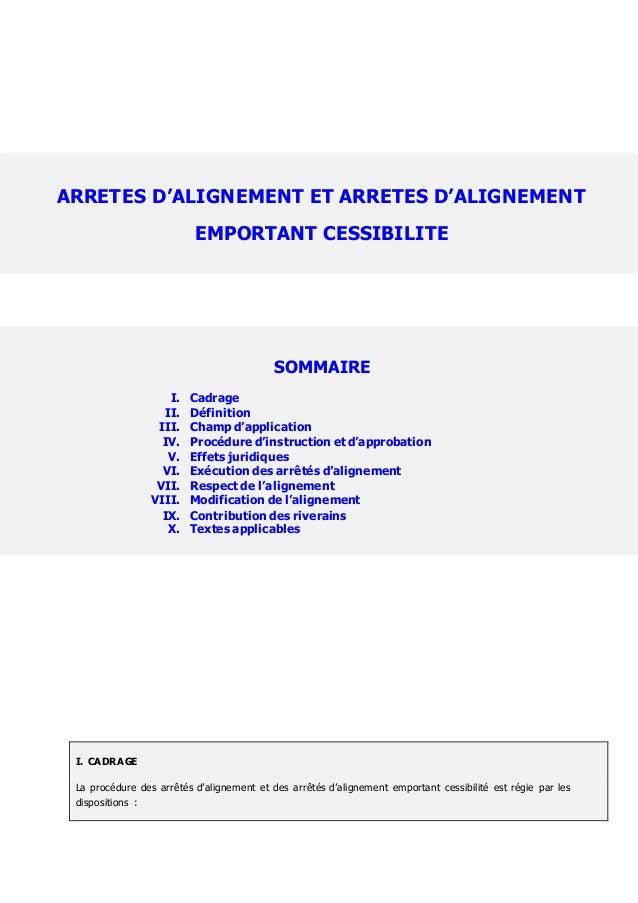 I. CADRAGE La procédure des arrêtés d'alignement et des arrêtés d'alignement emportant cessibilité est régie par les dispo...